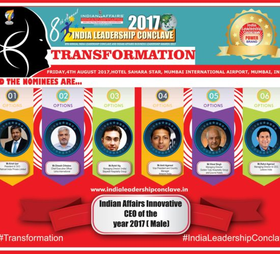 Krish Iyer of  Walmart India, Dinesh Chhabra  of Usha international, Rohit Vig of Staywell Hospitality Group,Amit Agarwal of Amazon India, Vimal Singh  of  Golden Tulip Hospitality Group and Louvre Hotels & Rahul Agarwal of Lenovo India are in final nominations for Indian Affairs Innovative CEO of the year 2017 ( Male) Award at ILC Power Brand 2017