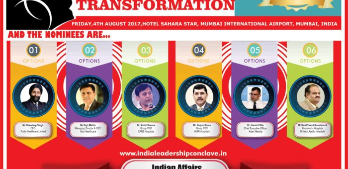 Bhavdeep Singh of Fortis Healthcare,Rajit Mehta of Max Healthcare,Dr. Mudit Saxena of CARE Hospitals,Rupak Barua,of AMRI Hospitals,Dr.Harish Pillaiof Aster Medcity& Hari Prasad Kovelamudi of Apollo Hospitals in tight contest for Indian Affairs Healthcare Administrator of the year 2017 at ILC Power Brand Awards 2017