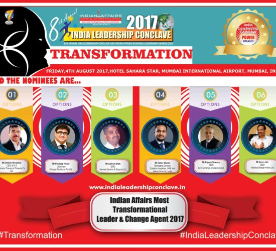 Umesh Revankar of  Shriram Transport , Pradeep Hirani of Kimaya Fashions, Ashish Shah of  Aarvee Denims ,Taher Shams of  Zulekha Hospitals & Alexis Hospital,Rajesh Sharma of Ion Exchange & Arun Jain of Intellect Design Arena are in race for  Indian Affairs Most Transformational Leader & Change Agent 2017