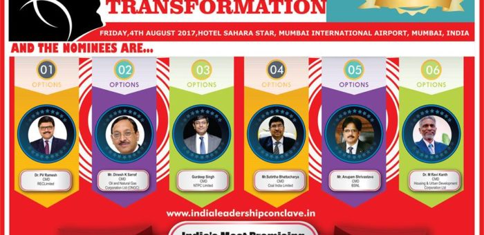PV Ramesh of REC , Dinesh  Sarraf of ONGC, Gurudeep Singh of NTPC, Sutirtha Bhattachary of Coal India,Anupam Shrivastava of BSNL& M Ravi Kanth of HUDCO are six finalists for the prestigious India's Most Promising Leadership in Public Administration 2017 at India Leadership Conclave 2017