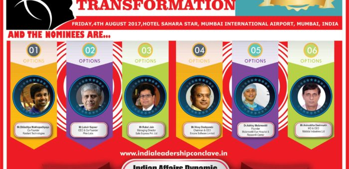 Shiladitya Mukhopadhyaya of Rasilant Technologies, Lokvir Kapoor of Pine Labs,Rubal Jain of Safe express, Vinay Deshpande of Encore Software,Dr.Ashley Mulamoottil of Mulamoottil Eye Hospital & Aniruddha Deshmukh of  Mafatlal Industries are in race for the prestigious Indian Affairs Dynamic Entrepreneur of the year 2017