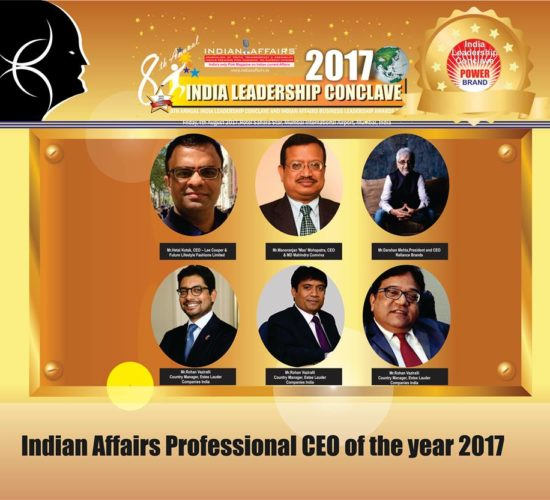 Hetal Kotak of Lee Cooper, Manoranjan  Mohapatra of Mahindra Comviva, Darshan Mehta of Reliance Brands,Rohan Vaziralli of Estee Lauder Companies India, Shital Mehta of  Pantaloon Fashion & Abhijit Pati of Vedanta Aluminium  are in the race for the prestigious Indian Affairs Professional CEO of the year 2017 award at ILC Power Brand Awards 2017