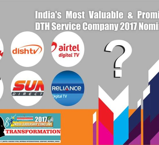 Tata Sky,Dish TV,Airtel Digital TV,Videocon D2H,Sun Direct, & Reliance Digital TV are in race for India's Most Valuable & Promising DTH Service Company 2017 Award