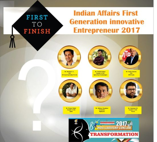 Mustafa P. C of  ID Fresh Food, Kailash Katkar of Quick Heal Technologies,Sanjay Sharma of MTR Foods, Pranay Chulet of Quikr,Abhinay Choudhari of the BigBasket & Shashank ND of Practo are in race for Indian Affairs First Generation innovative Entrepreneur 2017