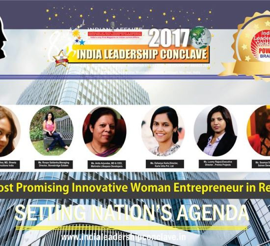 Shweta Mishra of Shweta & Gita Constructions,Roopa Saldanha of  Stonebridge Estates, Anita Arjundas of Mahindra Lifespace Developers,Eshanya Karle of Karle Infra, Luxmy Rajput of Premia Projects & Soumya S. Reddy of Saiven Developers are in the race for India's Most Promising Innovative Woman Entrepreneur in Real Estate at ILc Power Brand Awards 2017